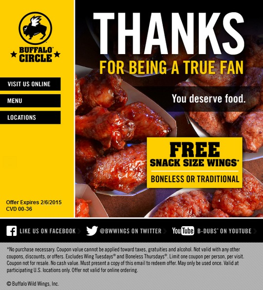 Buffalo Wild Wings Birthday deal is a FREE Snack Size Wings Certificate. Register online or download the Blazin' Rewards App to get one. No purchase is required and the certificate is valid during the entire month of your birthday.